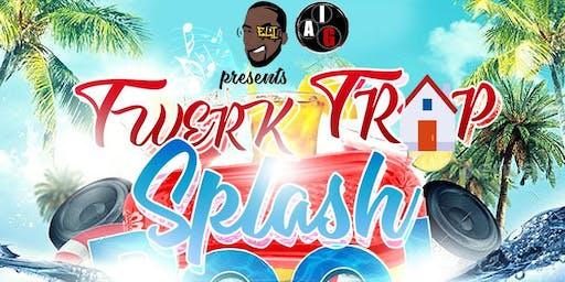 Trap, Twerk, & Splash