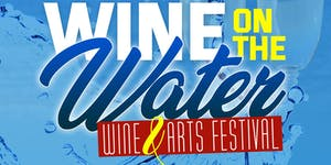 WINE ON THE WATER (Wine & Arts Festival)