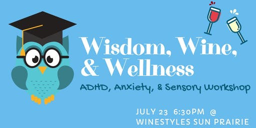 Wisdom, Wine, & Wellness: ADHD, Anxiety, and Sensory Workshop