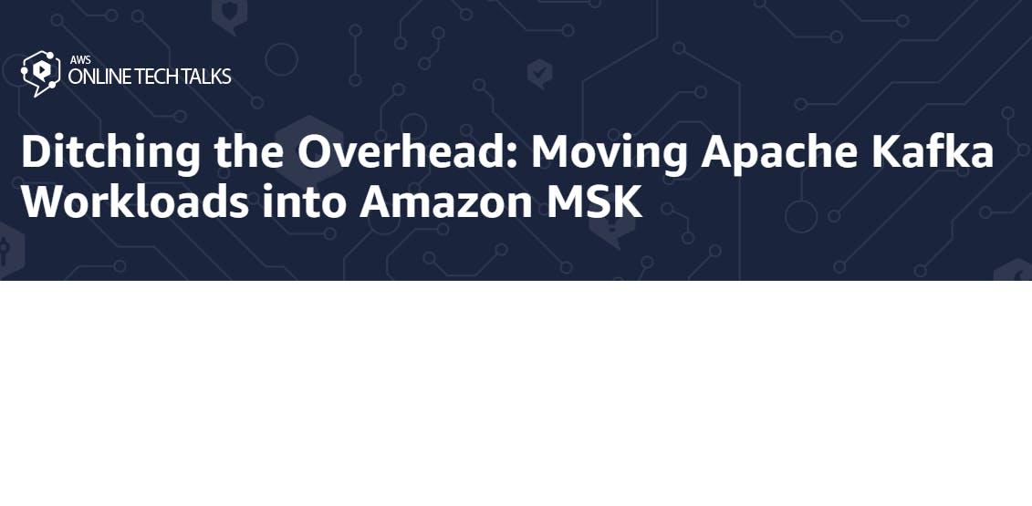 Ditching the Overhead: Moving Apache Kafka Workloads into Amazon MSK