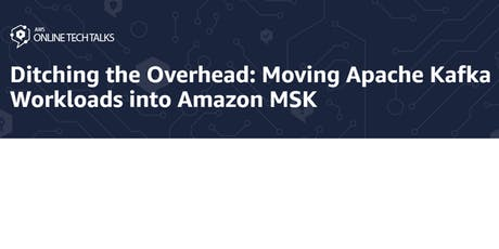 Ditching the Overhead: Moving Apache Kafka Workloads into Amazon MSK tickets