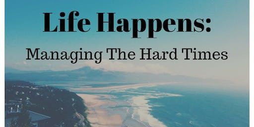 Life Happens: Managing the Hard Times