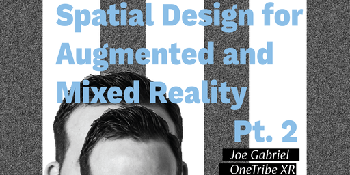 Spatial Design for Augmented and Mixed Reality Part 2 | VS Sessions | Feat. Joe Gabriel of OneTribe XR + Utah VR