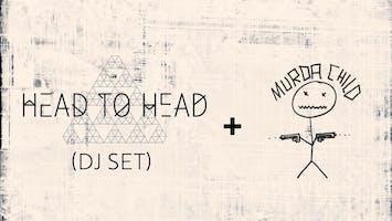 Head to Head (DJ Set) + Murda Child