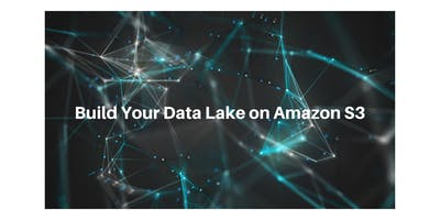 Build Your Data Lake on Amazon S3
