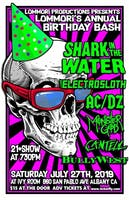 "Lommori's Annual Birthday Bash! Shark in the Water, Electrosloth (formerly Phantom Power), AC/DZ Featuring Steve ""Zetro"" Souza of EXODUS, Monster God, Cantell, BullyWest"