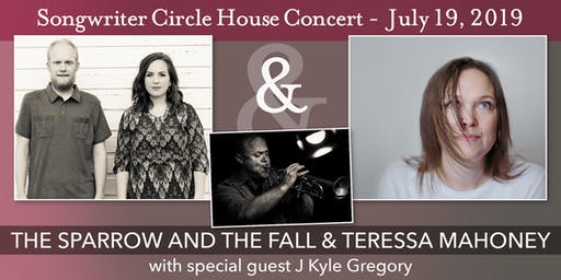 Songwriter Circle House Concert with The Sparrow and the Fall & Teressa Mahoney