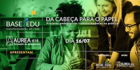 DA CABEÇA PARA O PAPEL - Projetos pedagógicos transformadores na prática ingressos
