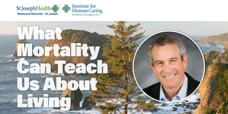 What Mortality Can Teach Us About Living, an evening with Ira Byock, M.D. tickets