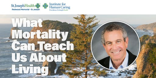 What Mortality Can Teach Us About Living, an evening with Ira Byock, M.D.