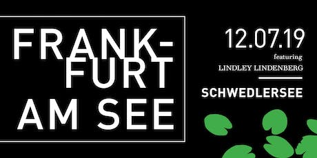 Frankfurt am See Vol. II X LINDLEY LINDENBERG Tickets