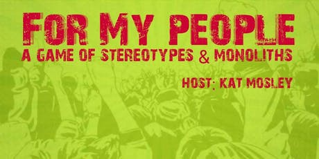 For My People: A Game of Stereotypes & Monoliths  tickets