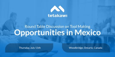 Round Table Discussion on Tool Making Opportunities in Mexico