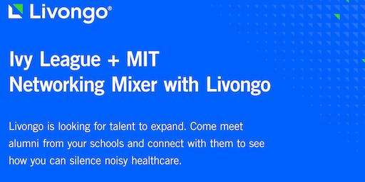 [CVC-SF] Ivy League + MIT Networking Mixer at Livongo feat. HealthTech Panel
