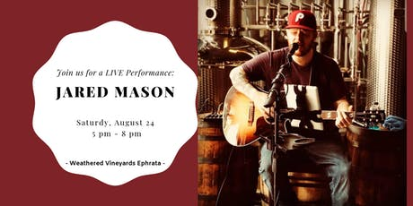 Jared Mason LIVE at Weathered Vineyards Ephrata tickets