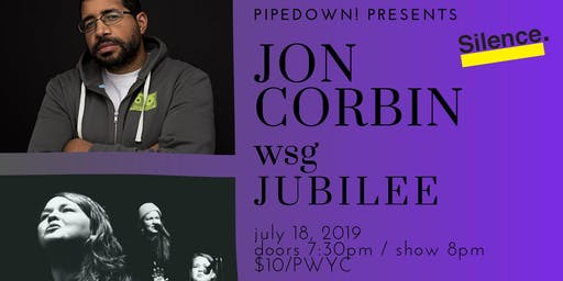 Pipedown! Presents Jon Corbin with special guest Jubilee
