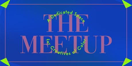 The Meetup: A Dedicated Space for Creatives of Color tickets