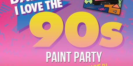 I LOVE THE 90'S PAINT PARTY tickets