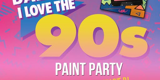 I LOVE THE 90'S PAINT PARTY