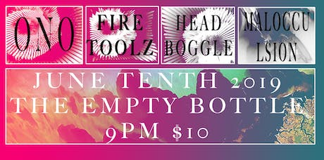 ONO / Headboggle / Fire-Toolz / Malocculsion @ The Empty Bottle tickets
