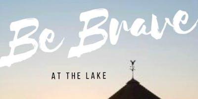 BE BRAVE AT THE LAKE