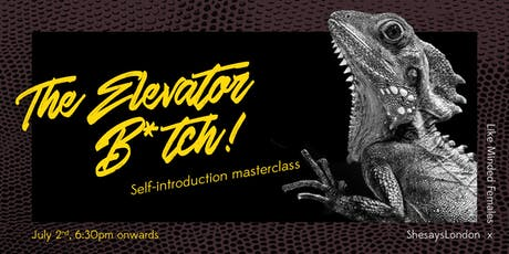 The Elevator B*tch! Self-introduction masterclass - Shesays x Like Minded Females tickets