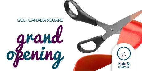 Kids & Company Gulf Canada Square July 18 GRAND OPENING! tickets