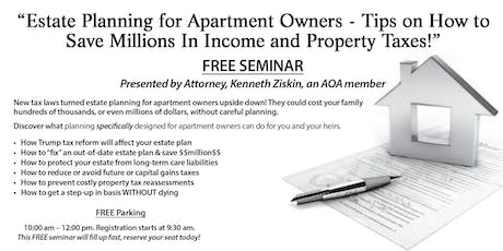 Estate Planning for Apartment Owners - Tips On How to Save Millions in Income and Property Taxes tickets