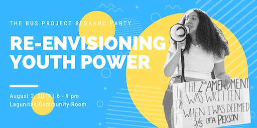 Re-Envisioning Youth Power and Activism: Bus Project Rebranding Party