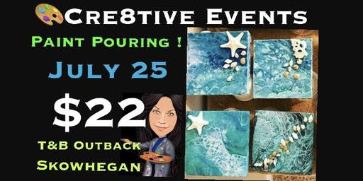 BOGO $22 Paint Pour Night @ T&B Skowhegan