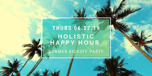 Holistic Happy Hour - Summer Kickoff!