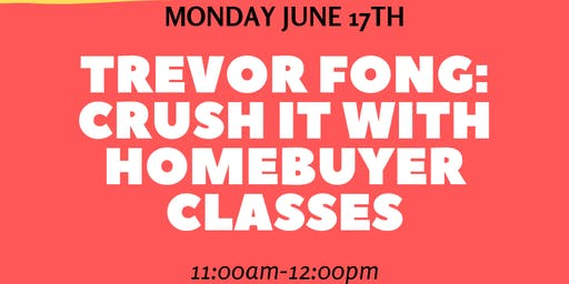 Trevor Fong: Crush it with Homebuyer classes
