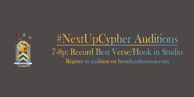 #NextUpCypher Auditions: Top 5 Artists Get Single Deal w/ Broadcast Houston