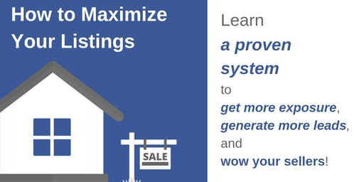 Maximize Your Listings: A proven system to get more leads & exposure