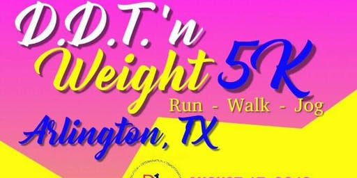 """D.D.T'N WEIGHT!"" 5KRUN/WALK/JOG"