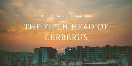 Bright Futures Sci-Fi Book Club: The Fifth Head of Cerberus by Gene Wolfe tickets