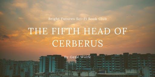Bright Futures Sci-Fi Book Club: The Fifth Head of Cerberus by Gene Wolfe
