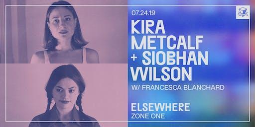 Kira Metcalf + Siobhan Wilson @ Elsewhere (Zone One)