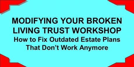 "JULY 13, 2019, ""MODIFYING YOUR BROKEN LIVING TRUST WORKSHOP"" tickets"