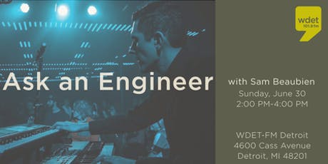 Ask an engineer with WDET's Sam Beaubien tickets