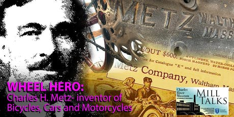 Mill Talk: WHEEL HERO-Charles H. Metz, inventor of Bicycles, Cars and Motorcycles tickets
