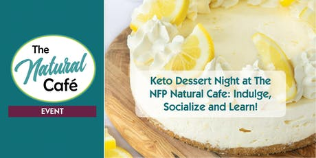 Keto Dessert Night at The NFP Natural Cafe tickets