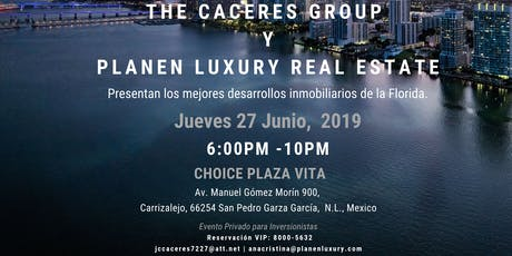 Miami Visita Monterrey; presentación de proyectos exclusivos Jueves 27 Jun; Choice Gómez Morin. entradas