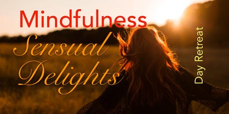 Mindfulness: Sensual Delights - Day Retreat tickets