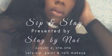 Sip & Slay Presented by Slay By Naé tickets