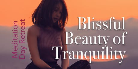 Blissful Beauty of Tranquility - Meditation, One Day Retreat tickets