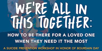 We're All In This Together: A ******* Prevention Workshop in Honor of Bourdain Day