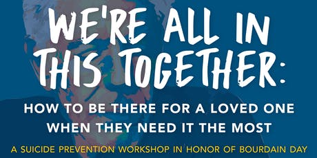 We're All In This Together: A Suicide Prevention Workshop in Honor of Bourdain Day tickets