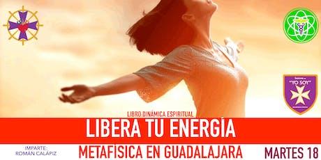 LIBERA TU ENERGÍA- Metafísica en Guadalajara boletos