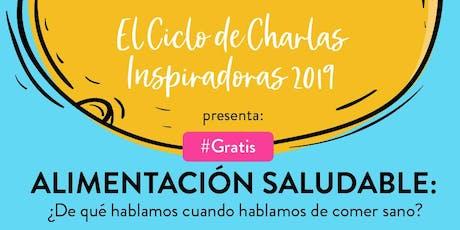 """Ciclo de Charlas Inspiradoras 2019: """"Alimentación saludable: ¿De qué hablamos cuando hablamos de comer sano?"""" entradas"""